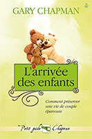 9782863143742, l'arrivée, des, enfants, comment, préserver, une vie, de, couples, épanouie, marriage, saver, serie, #3, trois, now, what, collections, les, petits, guides, gary, chapman, éditions, farel