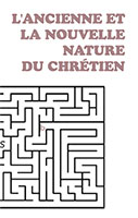 9782890820395, l'ancienne, et, la, nouvelle, nature, du, chrétien, the, old, nature, and, the, new, birth, george, cutting, collections, labyrinthes, éditions, impact, publications, chrétiennes, conversions, convertir, changements, nouvelle, naissance, du, saint, esprit, chair, luttes, combats, tentations, sanctification, péchés, fautes, fruits
