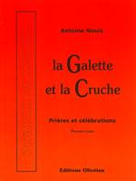 9782902916948, la, galette, et, la, cruche, prières, et, célébrations, antoine, nouis, éditions, olivétan, liturgie