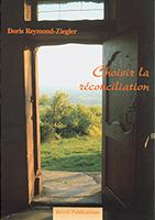9782902916504, choisir, la, réconciliation, doris, reymond, ziegler, éditions, olivétan, relations, d'aides