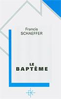 baptême, théologie, schaeffer, francis, kerygma