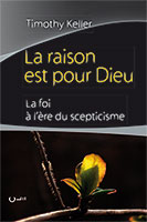 9782906090972, la, raison, est, pour dieu, la, foi, à, l'ère, du, scepticisme, the, reason, for god, belief, in, an, age, of, skepticism, timothy, keller, éditions, clé, apologétiques, apologètes, septicisme