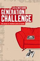 9782906090989, génération, challenge, des, jeunes, se, rebellent, contre, la, facilité, do, hard, things, alex, et, and, brett, harris, éditions, clé, jeunesses, adolescents, adolescence, ados