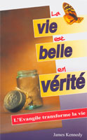 9782906287518, la, vie, est, belle, en, vérité, l'évangile, transforme, la, vie, truths, that, transforms, james, kennedy, éditions, europresse