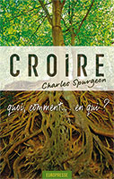 9782906287556, croire, quoi, comment, en, qui, , faith, where, it, comes, from, where, it, goes, to, charles, spurgeon, éditions, europresse