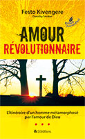 9782910246303, amour, révolutionnaire, l'itinéraire, d'un, homme, métamorphosé, par, l'amour, de, dieu, revolutionary, love, dorothy, smoker, festo, kivengere, éditions, blfeurope