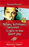 9782910246723, médiums, astrologues, emmanuel maennlein