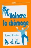 9782910307226, vaincre, le, chômage, jacob, ichola, éditions, cpe, centre, de, publications, évangéliques