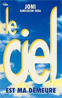 9782911069659, le, ciel, est, ma, demeure, une, vision, de, ce, qui, vous, attend, à, vous, couper, le, souffle, heaven, your, real, home, joni, eareckson, tada, éditions, vida