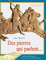9782911260612, des, pierres, qui, parlent, lumières, archéologiques, sur, les, lieux, et, les, temps, bibliques, plus, de, 300, photos, photographies, 70, cartes, et, tableaux, discoveries, from, bible, times, alan, millard, éditions, excelsis, xl6, archéologie