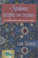 9782921840149, mesdames, acceptez, nos, excuses, représentations, chrétiennes, de, la, place, des, femmes, dans, l'église, apology, to, women, christian, images, of, the, female, sex, ann, brown, éditions, la, clairière, ministères, féminins