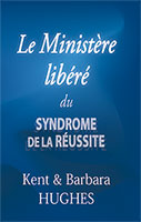9782923614021, le, ministère, libéré, du, syndrome, de, la, réussite, liberating, ministry, from, the, success, kent, barbara, hughes, syndrome, éditions, sembeq