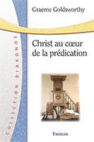 9782755000252, christ au coeur de la prédication, prêcher, preaching the whole bible as christian scripture, graeme goldsworthy, collection diakonos, éditions excelsis, xl6