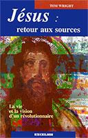 9782911260636, jésus-christ, retour, aux, sources, la, vie, et, la, vision, d'un, révolutionnaire, the, original, jesus, tom, wright, éditions, excelsis, xl6, la, croix, du, crucifié, de, l'agneau