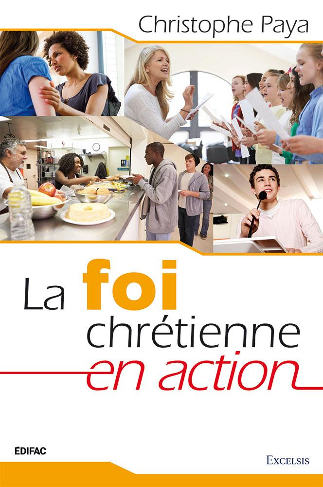 La foi chrétienne en action - Christophe Paya