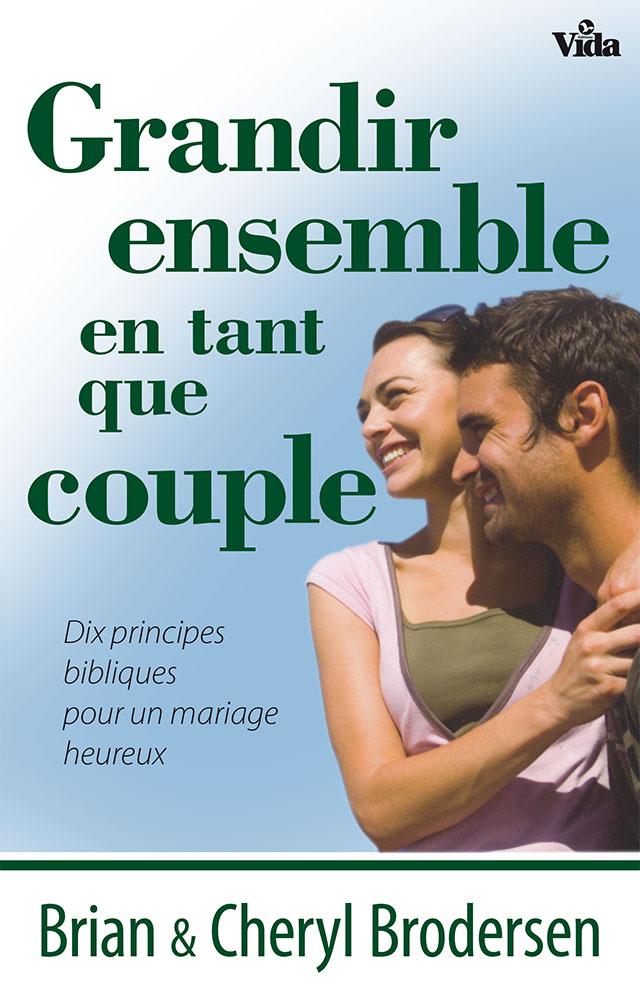 grandir ensemble en tant que couple dix principes bibliques pour un mariage heureux - Priere Pour Un Mariage Heureux