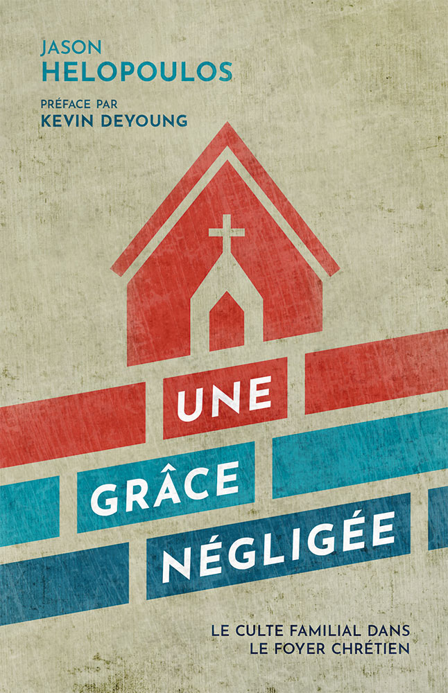 Le Home Familial Foyer Unme : Une gr ce négligée le culte familial dans foyer chrétien